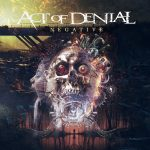 ACT OF DENIAL Release New Album NEGATIVE and Lyric Video For 'Your Dark Desires'